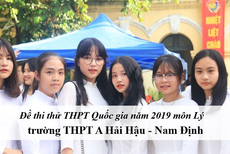 Đề thi thử môn Lý THPT năm 2019 trường THPT A Hải Hậu - Nam Định
