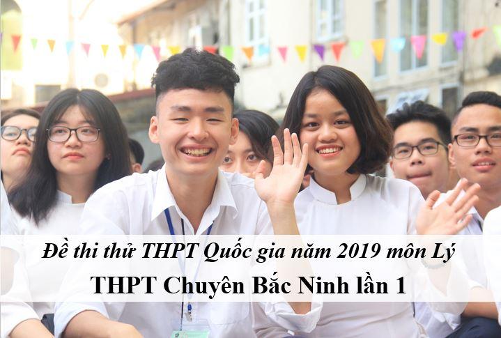 Đề thi thử môn Lý THPT năm 2019 trường THPT Chuyên Bắc Ninh lần 1