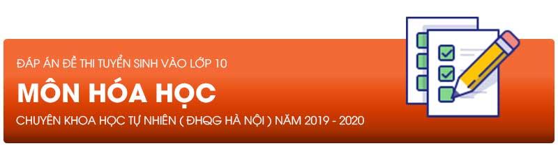 Đáp án đề thi tuyển sinh lớp 10 môn Hóa năm 2019 - THPT Chuyên KHTN