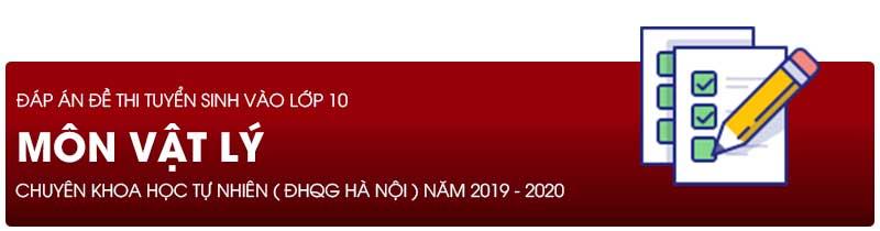 Đáp án đề thi tuyển sinh lớp 10 môn lý năm 2019 - THPT Chuyên KHTN