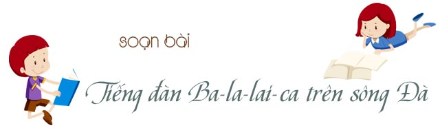 Tập đọc: Tiếng đàn Ba-la-lai-ca trên sông Đà lớp 5 trang 70 SGK Tiếng Việt 5 tập 1