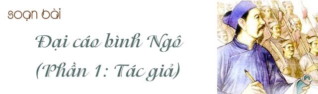 Soạn bài Đại cáo bình Ngô phần 1 - Tác giả Nguyễn Trãi