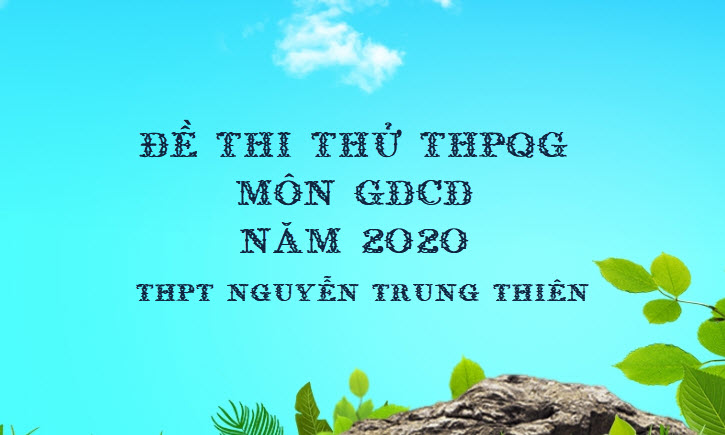 Đề thi thử THPQG môn GDCD năm 2020 - THPT Nguyễn Trung Thiên