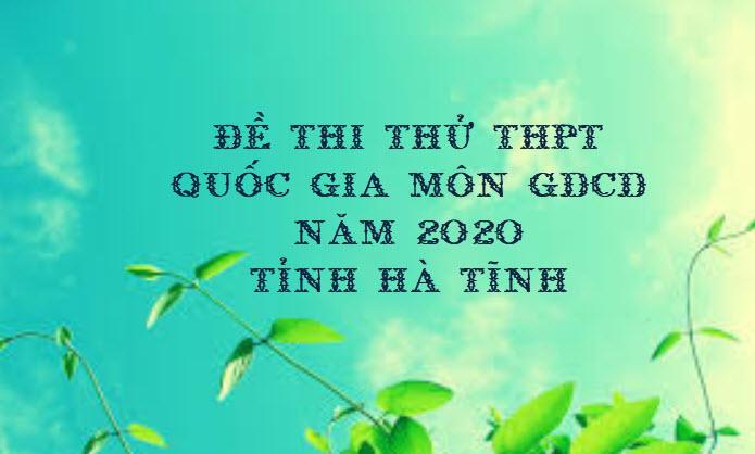 Đề thi thử THPT Quốc gia môn GDCD năm 2020 tỉnh Hà Tĩnh