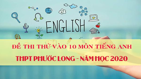 Đề thi thử vào 10 môn Tiếng anh 2020 trường THPT Phước Long