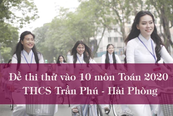 Đề thi thử vào 10 môn Toán 2020 THCS Trần Phú - Hải Phòng