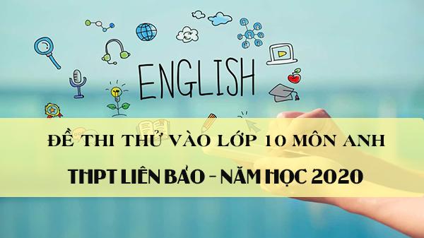Đề thi thử vào lớp 10 môn Anh 2020 trường THPT Liên Bảo