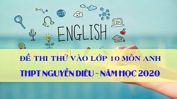 Đề thi thử vào lớp 10 môn Anh trường THPT Nguyễn Diêu 2020