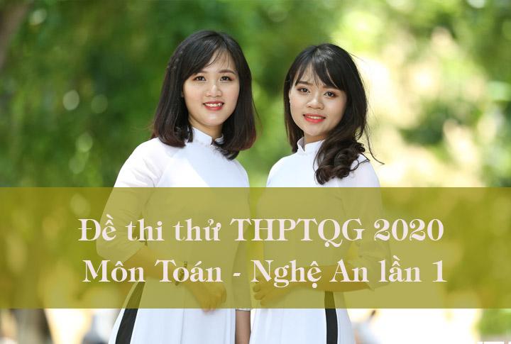 Đề thi thử THPTQG 2020 môn Toán tỉnh Nghệ An lần 1