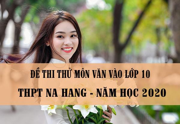 Đề thi thử môn Văn vào lớp 10 năm 2020 trường THPT Na Hang