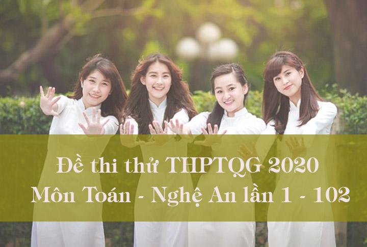 Đề thi thử THPTQG 2020 môn Toán đề chẵn liên trường THPT Nghệ An lần 1