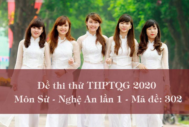 Đề thi thử THPTQG môn Sử 2020 lần 1 - Nghệ An mã đề 302