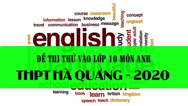 Đề thi thử vào lớp 10 môn Anh 2020 trường THPT Hà Quảng