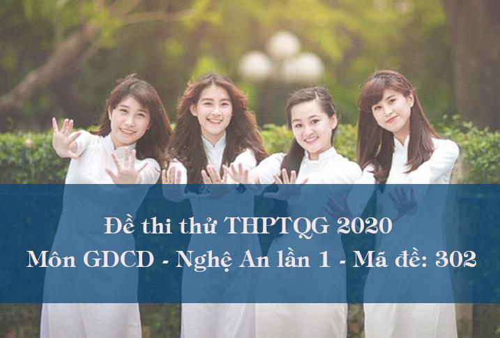 Đề thi thử THPQG môn GDCD năm 2020 tỉnh Nghệ An lần 1 - Mã đề 302