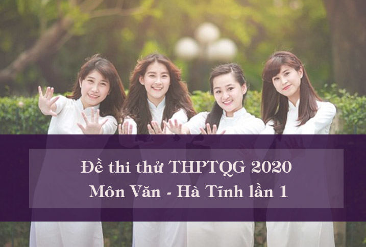 Đề thi thử THPTQG môn Văn trường Nguyễn Trung Thiên năm 2020