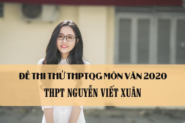 Đề thi thử THPTQG môn Văn trường THPT Nguyễn Viết Xuân năm 2020