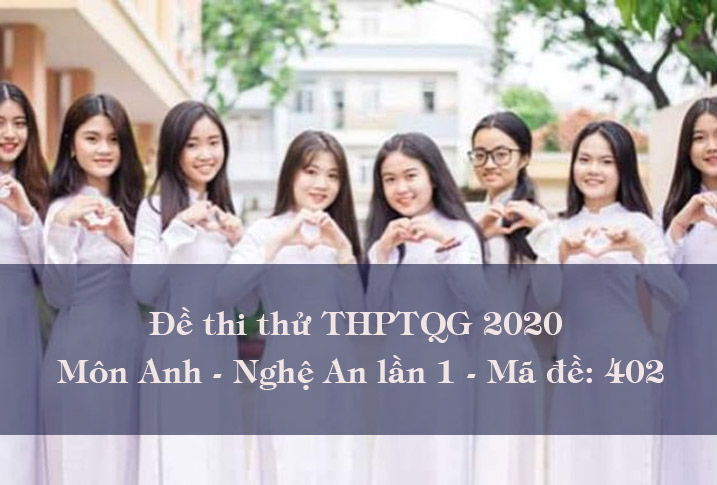 Đề thi thử THPT Quốc Gia môn Tiếng Anh tỉnh Nghệ An lần 1- Mã 402