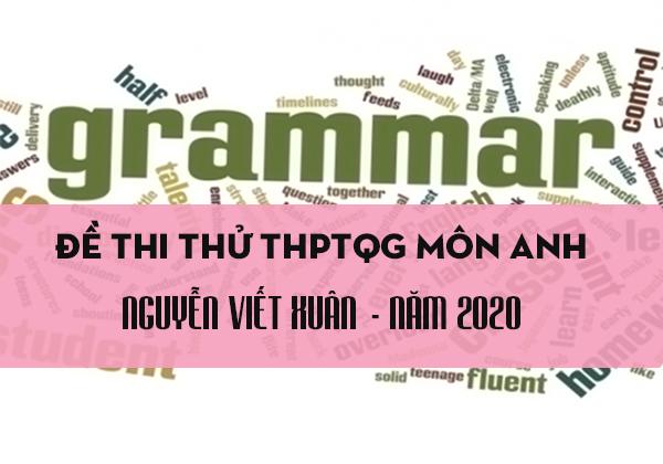 Đề thi thử THPTQG môn Anh trường Nguyễn Viết Xuân năm 2020