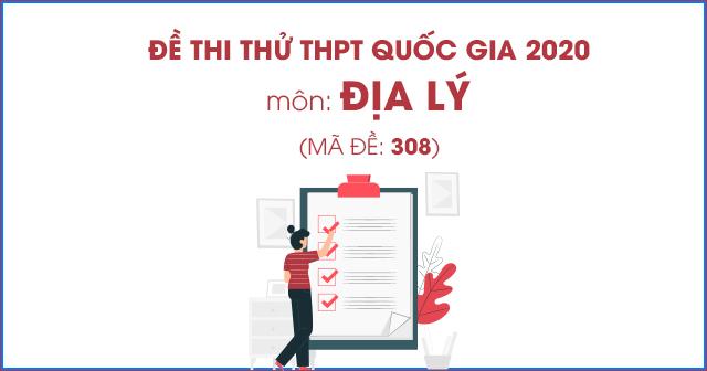 Đề thi thử THPT Quốc gia 2020 môn Địa có đáp án - Mã đề 308