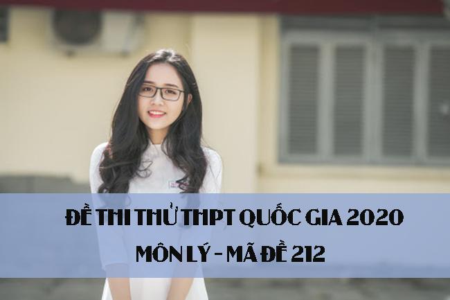 Đề thi thử THPT Quốc gia 2020 môn Lý có đáp án mã đề 212