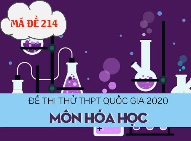 Đề thi thử THPT Quốc gia 2020 môn Hóa có đáp án mã đề 214