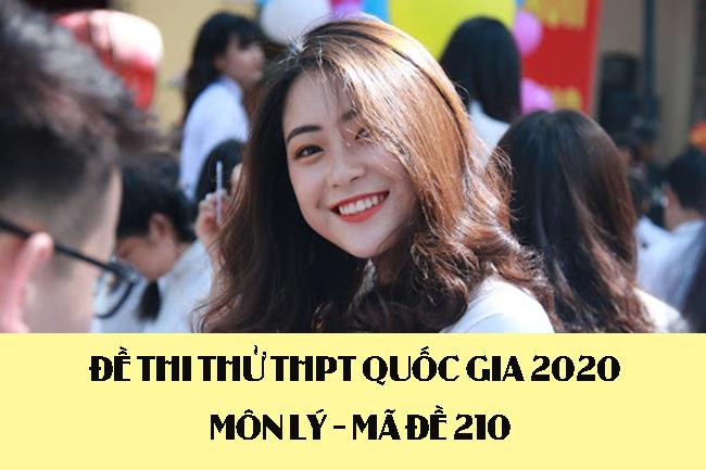 Đề thi thử THPT Quốc gia 2020 môn Lý có đáp án mã đề 210