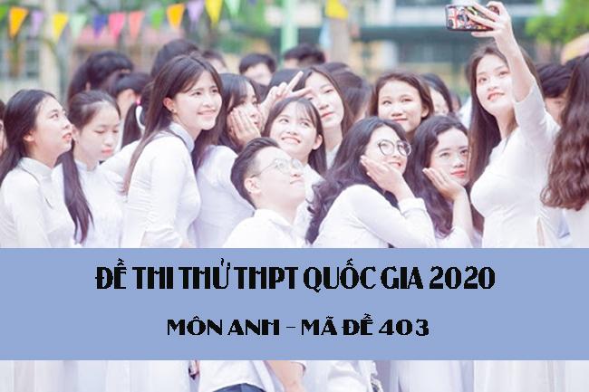 Đề thi thử THPT Quốc gia 2020 môn Anh có đáp án mã đề 403