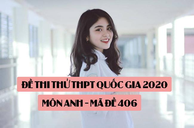 Đề thi thử THPT Quốc gia 2020 môn Anh có đáp án mã đề 406