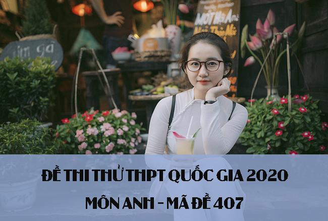 Đề thi thử THPT Quốc gia 2020 môn Anh có đáp án mã đề 407