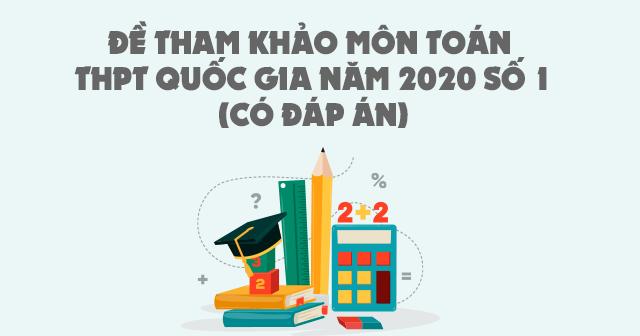 Đề tham khảo môn Toán THPT Quốc gia năm 2020 số 1(Có đáp án)