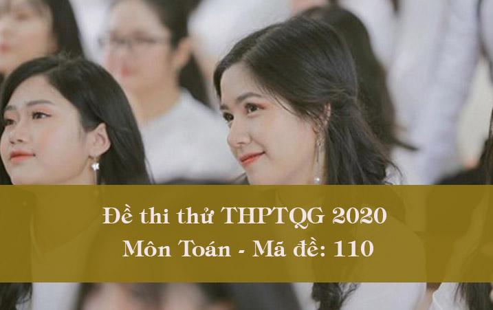 Đề thi thử THPT Quốc gia 2020 môn Toán có đáp án mã đề 110