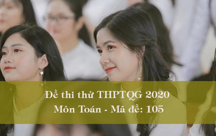 Đề thi thử THPT Quốc gia 2020 môn Toán có đáp án mã đề 105