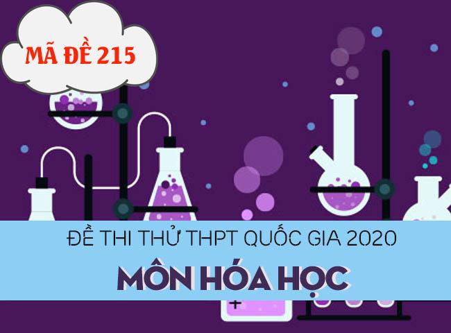 Đề thi thử THPT Quốc gia 2020 môn Hóa có đáp án mã đề 215