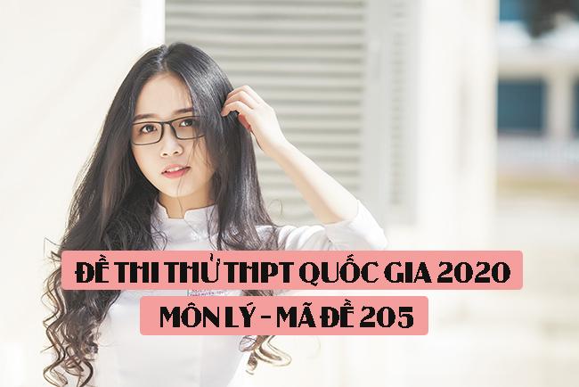 Đề thi thử THPT Quốc gia 2020 môn Lý có đáp án mã đề 205