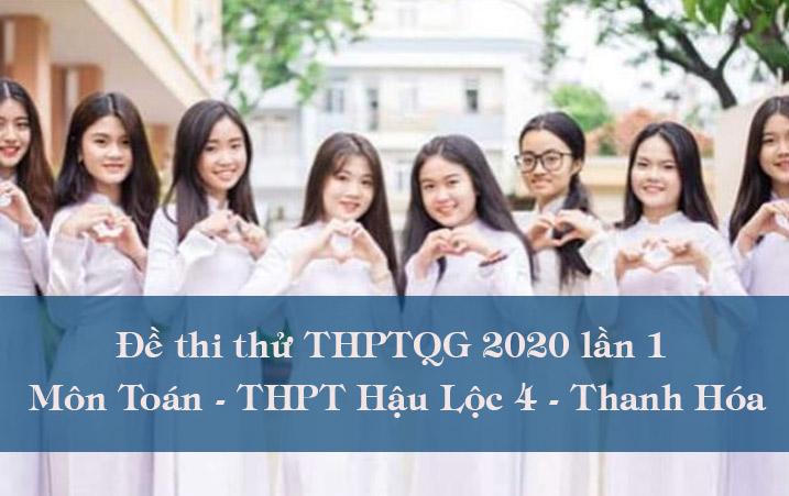 Đề thi thử THPT Quốc gia 2020 môn Toán trường THPT Hậu Lộc 4 lần 1