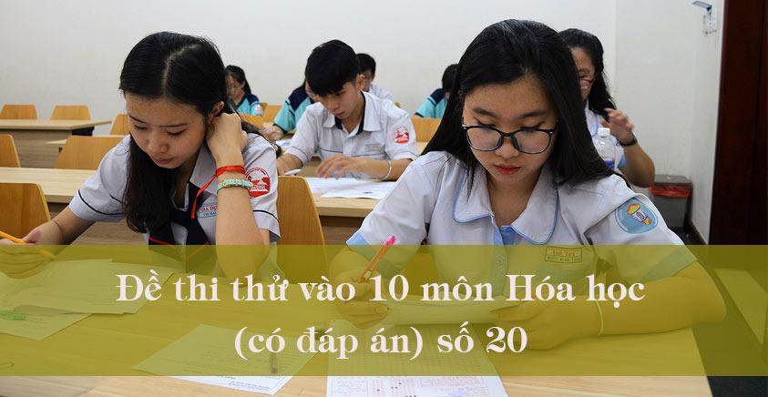 Đề thi thử vào 10 môn Hóa học năm 2020 có đáp án số 20