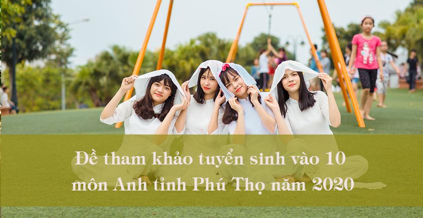 Đề tham khảo tuyển sinh vào 10 môn Anh tỉnh Phú Thọ năm 2020