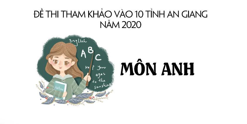 Đề tham khảo tuyển sinh vào 10 môn Anh tỉnh An Giang năm 2020