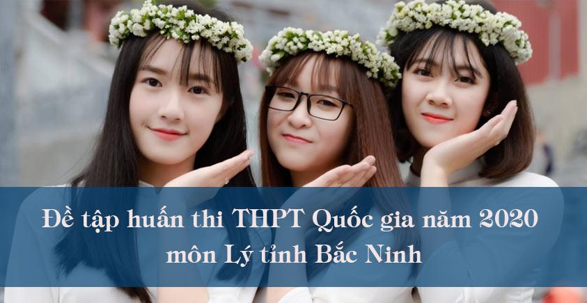 Đề tập huấn thi THPT Quốc gia năm 2020 môn Lý tỉnh Bắc Ninh