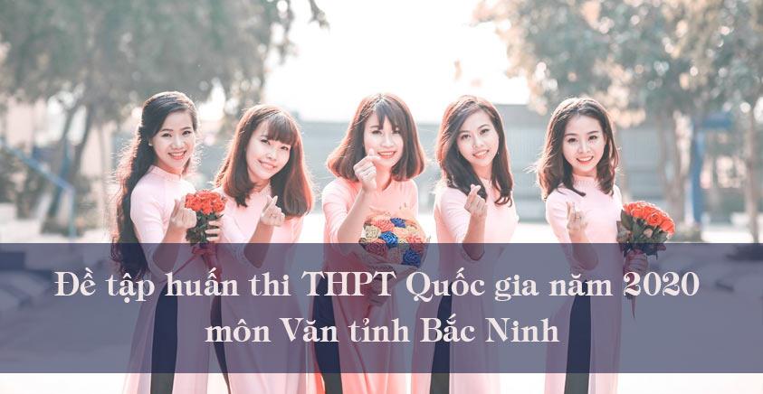 Đề tập huấn thi THPT Quốc gia năm 2020 môn Văn tỉnh Bắc Ninh