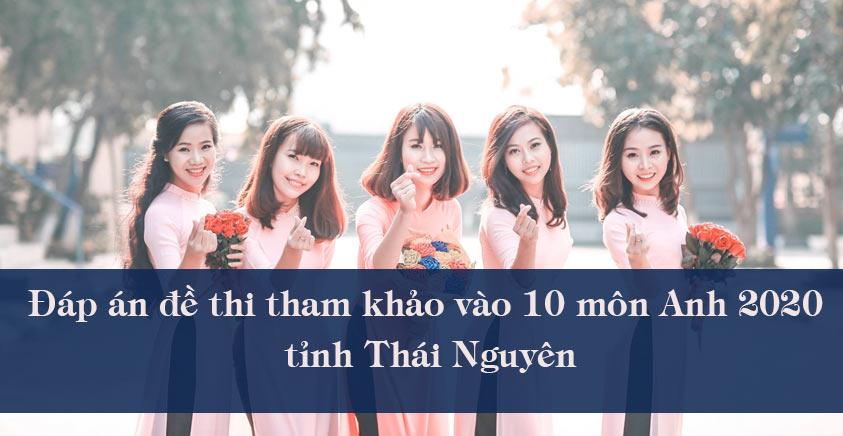 Đáp án đề thi tham khảo vào 10 môn Anh 2020 tỉnh Thái Nguyên