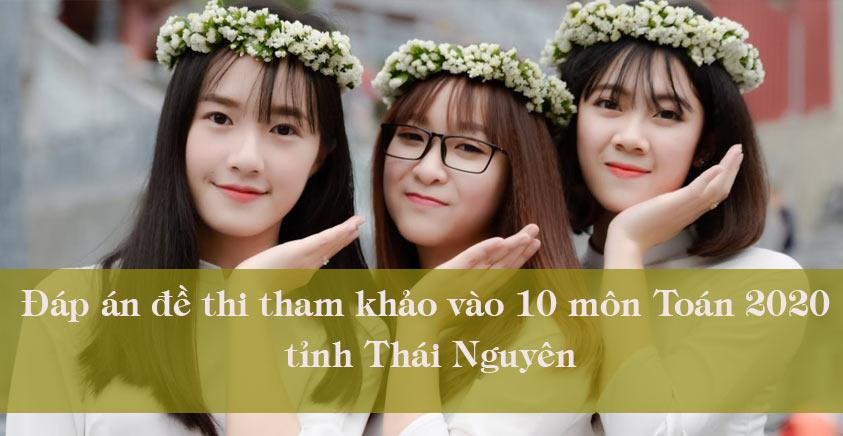 Đề thi tham khảo vào 10 môn Toán - Thái Nguyên năm 2020