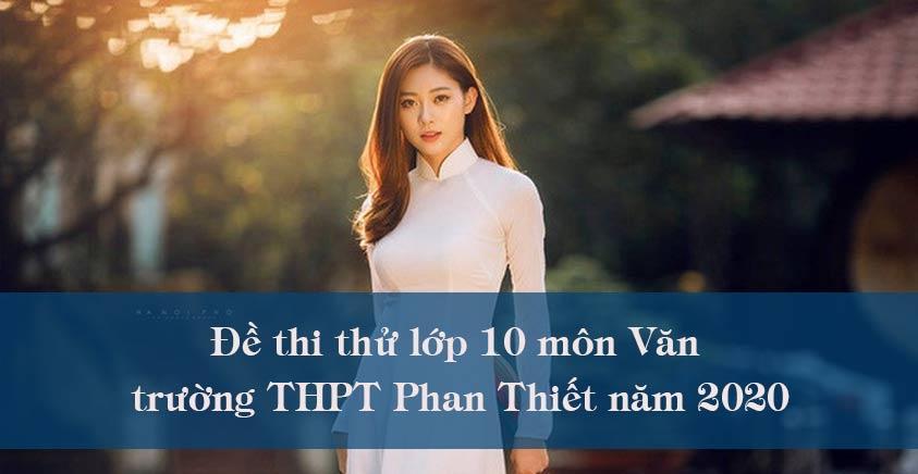 Đề thi thử lớp 10 môn Văn trường THPT Phan Thiết năm 2020