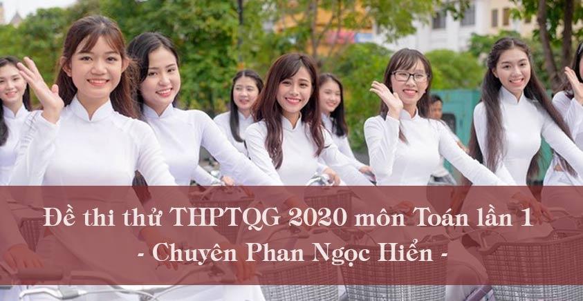 Đề thi thử THPT Quốc gia 2020 môn Toán lần 1 - Chuyên Phan Ngọc Hiển