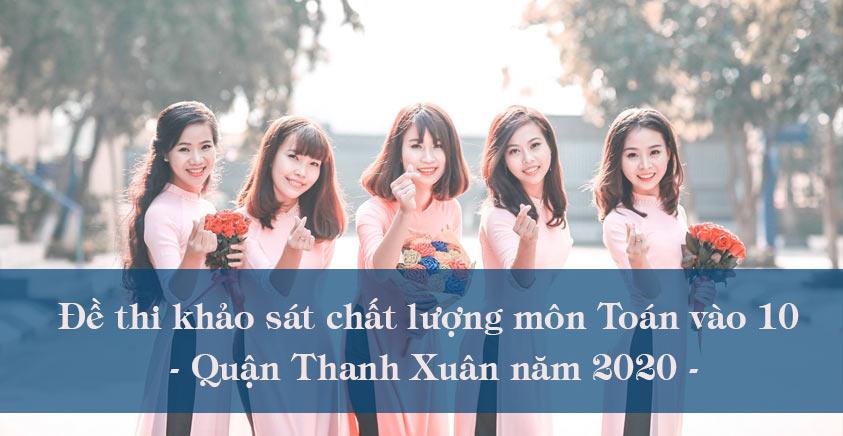 Đề thi khảo sát chất lượng môn Toán vào 10 - Quận Thanh Xuân năm 2020