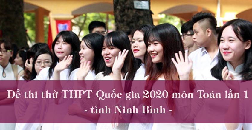 Đề thi thử THPT Quốc gia 2020 môn Toán lần 1 tỉnh Ninh Bình