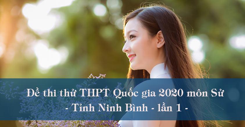 Đề thi thử THPT Quốc gia 2020 môn Sử tỉnh Ninh Bình lần 1