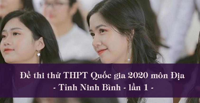 Đề thi thử THPT Quốc gia 2020 môn Địa tỉnh Ninh Bình lần 1