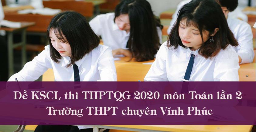 Đề thi thử THPT Quốc gia 2020 môn Toán lần 2 - Chuyên Vĩnh Phúc