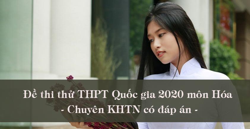 Đề thi thử THPT Quốc gia 2020 môn Hóa - Chuyên KHTN có đáp án